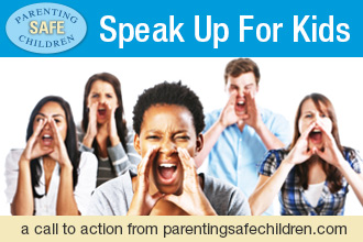 Parenting Safe Children - Speak Up for Kids - a call to action from parentingsafechildren.com
