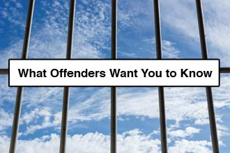 What Offenders Want You to Know